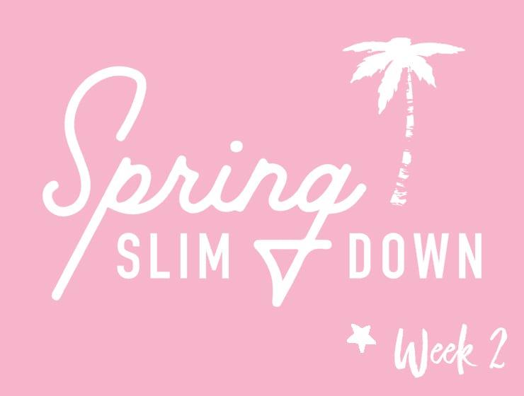 Spring Slim Down Week 2